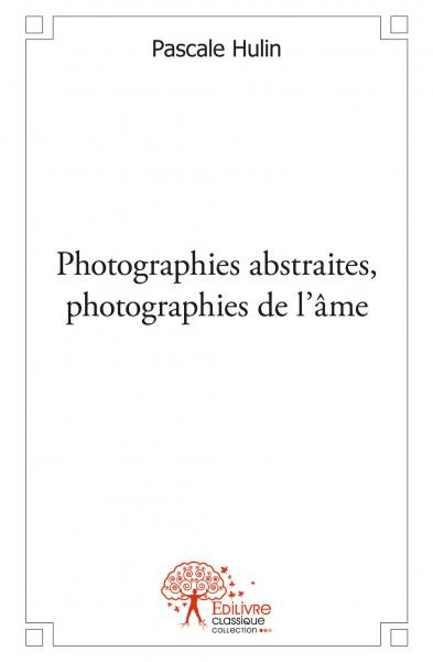 Photographies abstraites, photographies de l'âme.