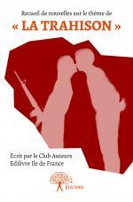 Recueil de nouvelles Club Auteurs Ile de France : La trahison