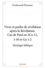Vivre et parler de révélation après la Révélation. Cas de Paul en 2Co 12, 1-10 et Ga 1-2