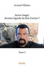 Steven Seagal, dernière légende du film d'action ? Tome 2