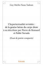 L'hypertextualité revisitée : de la genèse latine du carpe diem à sa réécriture par Pierre de Ronsard et Pablo Neruda