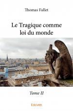 Le Tragique comme loi du monde - Tome II