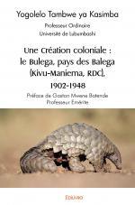 Une Création coloniale : le Bulega, pays des Balega (Kivu-Maniema, RDC), 1902-1948