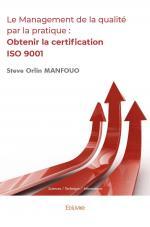 Le Management de la qualité par la pratique : Obtenir la certification ISO 9001