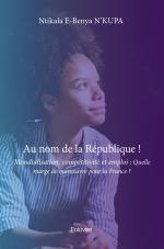 Au nom de la République ! Mondialisation, compétitivité et emploi : Quelle marge de manœuvre pour la France ?