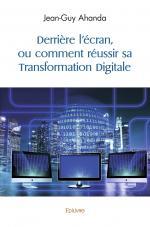 Derrière l'écran, ou comment réussir sa Transformation Digitale