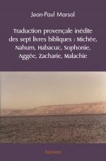 Traduction provençale inédite des sept livres bibliques : Michée, Nahum, Habacuc, Sophonie, Aggée, Zacharie, Malachie
