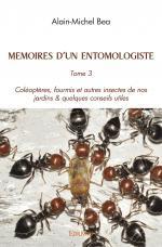 MEMOIRES  D'UN ENTOMOLOGISTE Tome 3  Coléoptères, Fourmis et autres insectes de nos jardins.  & Quelques conseils utiles.
