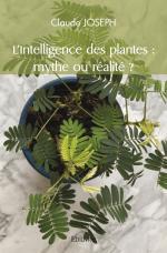 L'Intelligence des plantes : mythe ou réalité ?