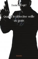 Quand le détective veille au grain