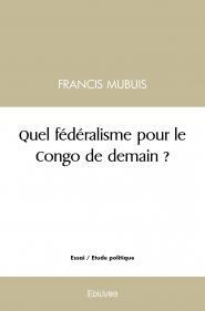 Quel fédéralisme pour le Congo de demain ?