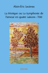 La féerique ou la symphonie de l'amour en quatre saisons : l'été