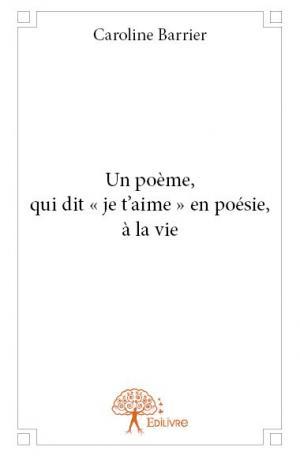 Un Poème Qui Dit Je Taime En Poésie à La Vie