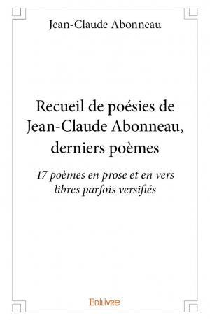 Recueil De Poésies De Jean Claude Abonneau Derniers Poèmes