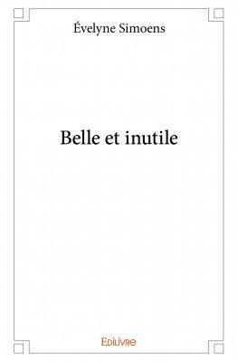 Évelyne Simoens - Belle et inutile