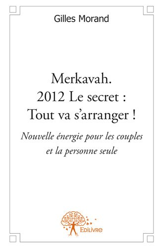 Merkavah. 2012 Le secret : Tout va s'arranger !