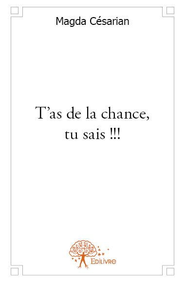 T'as de la chance, tu sais !!!