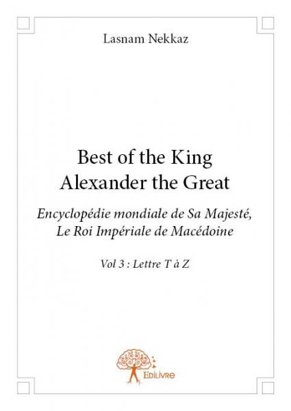 Best of The King Alexander The Great - Encyclopédie Mondiale de Sa Majesté, le Roi Impérial de Macédoine