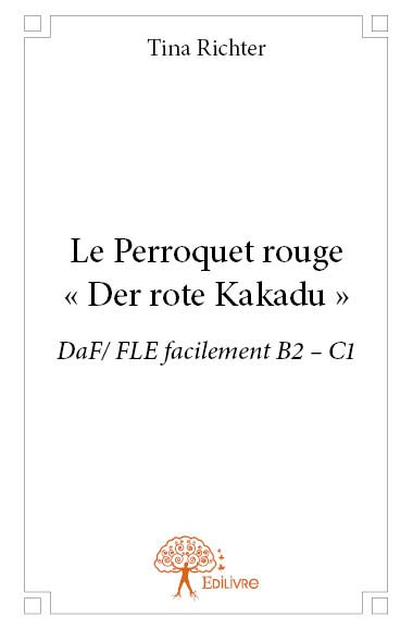 Le Perroquet rouge - « Der rote Kakadu »