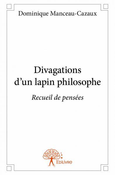 Divagations d'un lapin philosophe - Dominique Manceau-Cazaux