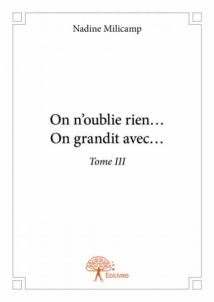 On n'oublie rien…  On grandit avec… - Tome III