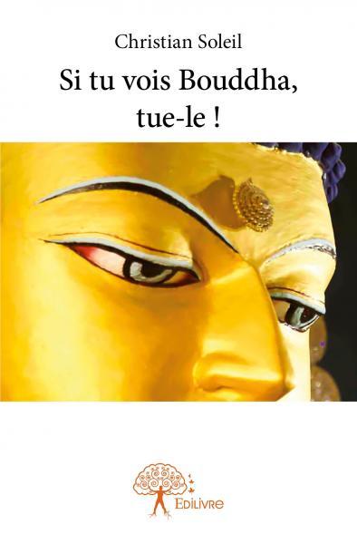 Si tu vois Bouddha, tue-le !