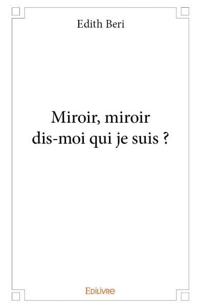 Miroir miroir dis moi qui je suis for Miroir miroir dis moi