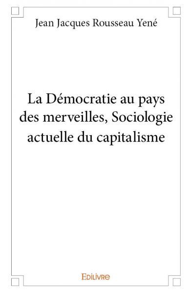la d u00e9mocratie au pays des merveilles  sociologie actuelle du capitalisme
