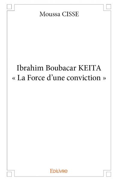 Ibrahim Boubacar KEITA « La Force d'une conviction »