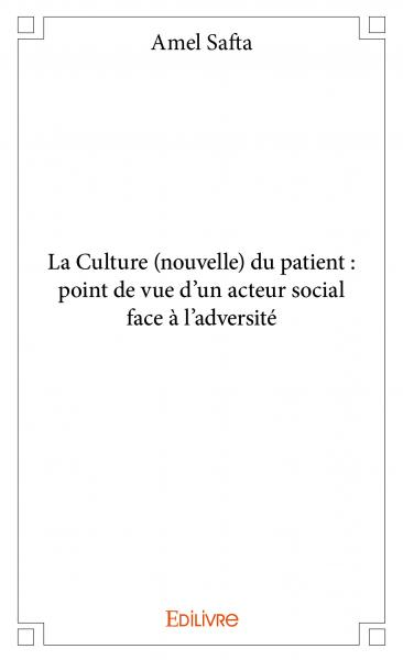 La Culture (nouvelle) du patient : point de vue d'un acteur social face à l'adversité