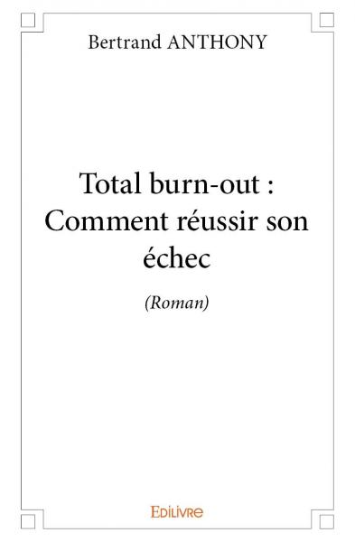 Total burn-out : Comment réussir son échec