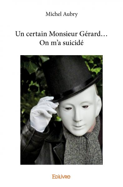 Un certain Monsieur Gérard… On m'a suicidé