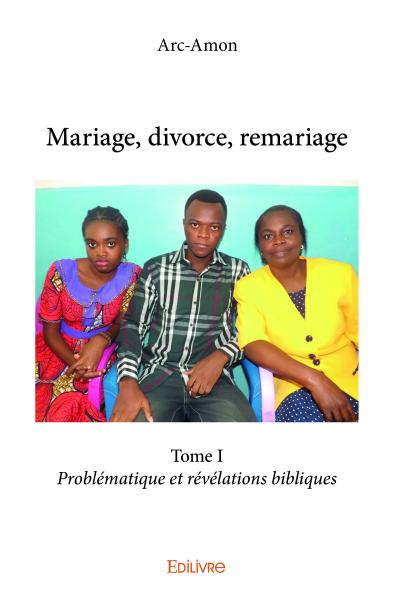 Mariage, divorce, remariage - Tome I