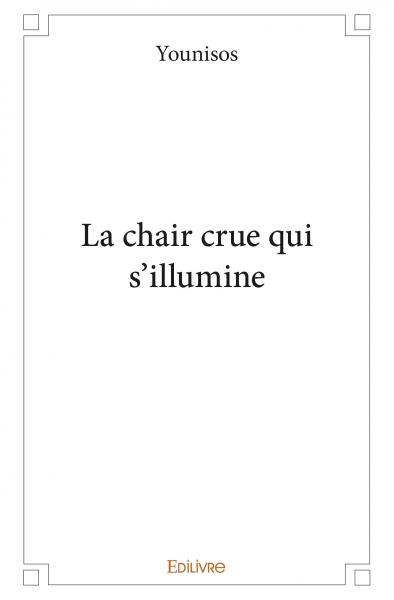 La chair crue qui s'illumine