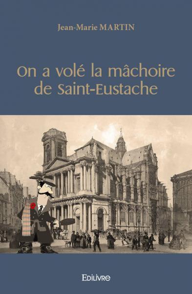 On a volé la mâchoire de Saint-Eustache - Jean-Marie MARTIN