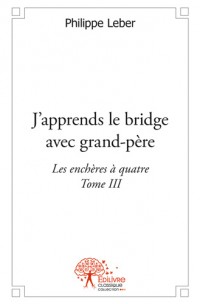 J'apprends le bridge avec grand-père - Tome III