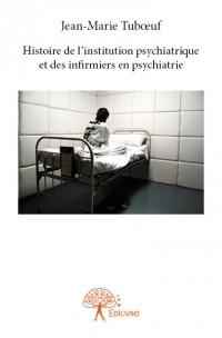 Histoire de l'institution psychiatrique et des infirmiers en psychiatrie
