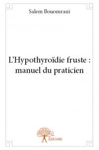L'Hypothyroïdie fruste : manuel du praticien
