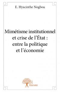 Mimétisme institutionnel et crise de l'État : entre la politique et l'économie