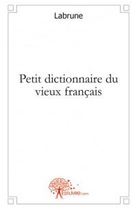 Petit dictionnaire du vieux fran