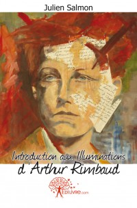 Introduction aux Illuminations d'Arthur Rimbaud
