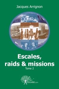 Escales, raids et missions - Tome 2