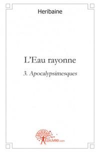 L'Eau rayonne 3, Apocalypsimesques