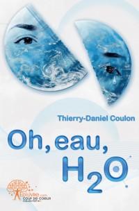 Oh, eau, H2 O