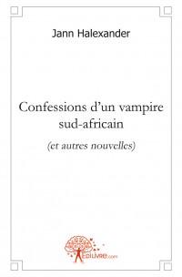 Confessions d'un vampire sud-africain (et autres nouvelles)