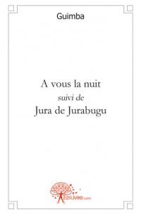 A vous la nuit, suivi de Jura de Jurabugu