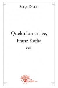 Quelqu'un arrive, Franz Kafka