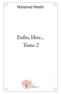 Enfin, libre... - Tome 2