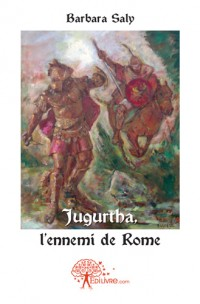 Jugurtha, l'ennemi de Rome
