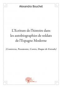 L'Ecriture de l'histoire dans les autobiographies de soldats de l'Espagne Moderne